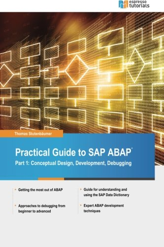 Practical Guide to SAP ABAP: Part1: Conceptual Design, Development, Debugging