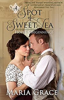 A Spot of Sweet Tea: Hopes and Beginnings Short Story Collection by [Grace, Maria]