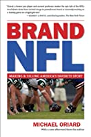Brand NFL: Making and Selling America's Favorite Sport Front Cover