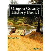Oregon County History  Book I: Preserve Yesterday - Enrich Tomorrow