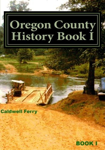 Read Online Oregon County History  Book I: Preserve Yesterday - Enrich Tomorrow (Volume 2) pdf epub