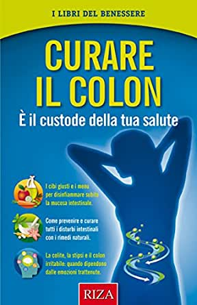 Curare il colon: È il custode della tua salute (Italian ...