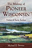 #7: The Making of Pioneer Wisconsin: Voices of Early Settlers