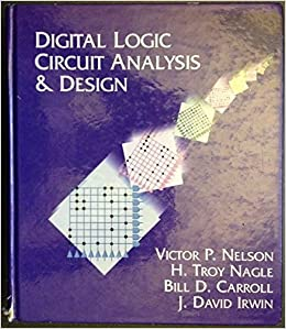 Digital Logic Circuit Analysis And Design Victor P Nelson H Troy