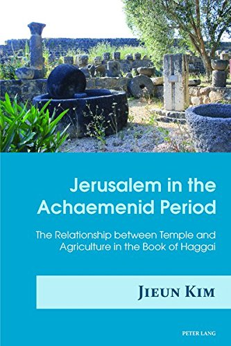 Jerusalem in the Achaemenid Period: The Relationship between Temple and Agriculture in the Book of Haggai