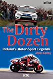img - for The Dirty Dozen: Ireland's Motorsport Legends book / textbook / text book