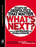 What's Next: Essays on Geopolitics That Matter (A Penguin Special from Portfolio)