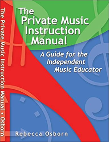 The Private Music Instruction Manual: A Guide for the Independent Music Educator