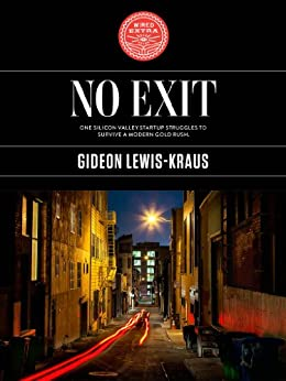 No Exit: Struggling to Survive a Modern Gold Rush (Kindle Single) by [Lewis-Kraus, Gideon]