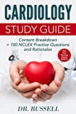 CARDIOLOGY STUDY GUIDE: (Content Breakdown + 100 NCLEX Review Practice Questions and Rationales)