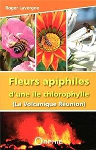 Fleurs apiphiles d'une île chlorophylle par Roger Lavergne