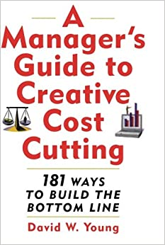 Manager's Guide to Creative Cost Cutting: 101 Ways to Build the Bottom Line