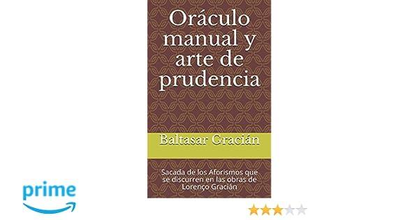 Oráculo manual y arte de prudencia: Sacada de los Aforismos que se discurren en las obras de Lorenço Gracián: Amazon.es: Baltasar Gracián: Libros