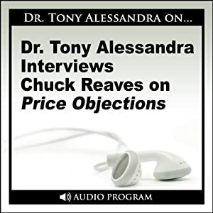 Dr. Tony Alessandra Interviews Chuck Reaves on Price Objections Speech
