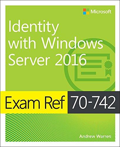 Exam Ref 70-742 Identity with Windows Server 2016: Exam Ref 7041 Admi Wind Serv