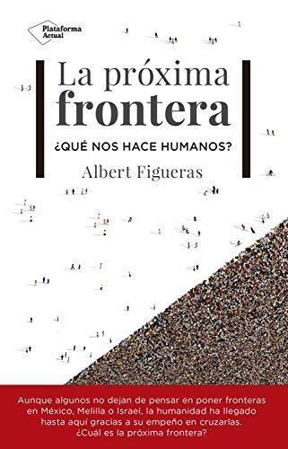 La próxima frontera: ¿Qué nos hace humanos? (Spanish Edition) by [