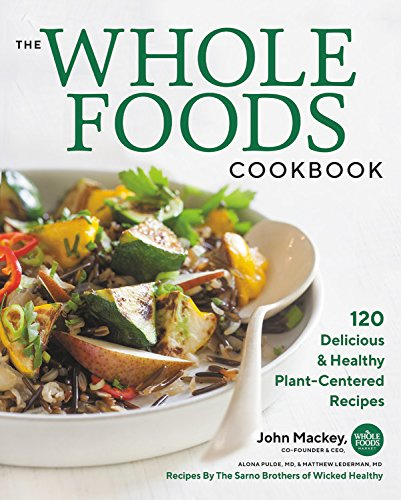The Whole Foods Cookbook: 120 Delicious and Healthy Plant-Centered Recipes by Hachette Book Group