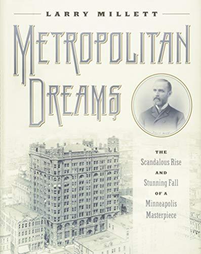 Metropolitan Dreams: The Scandalous Rise and Stunning Fall of a Minneapolis ()