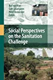 Social Perspectives on the Sanitation Challenge, van Vliet, Bas and Spaargaren, Gert, 9400791615
