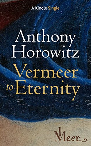 Vermeer to Eternity (Kindle Single) by [Horowitz, Anthony]