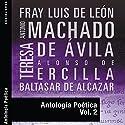 Antología Poética II Audiobook by Fray Luis de Leon, Antonio Machado, Teresa de Avila, Alonso de Ercilla, Baltasar de Alcazar Narrated by Mikel Gandía