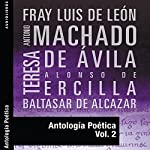 Antología Poética II | Fray Luis de Leon,Antonio Machado,Teresa de Avila,Alonso de Ercilla,Baltasar de Alcazar