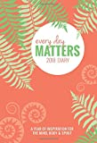 Every Day Matters Pocket 2018 Diary: A Year of Inspiration for the Mind, Body & Spirit