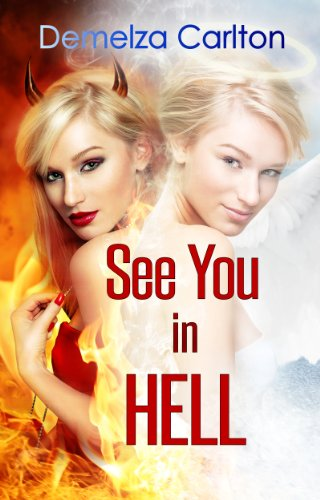 A Devilishly Hot CEO. The Angelic New Office Temp. A Match Made in Heaven or Hell? See You in Hell (Mel Goes to Hell) By Demelza Carlton – Now 99 Cents! *Plus a Free Book Offer