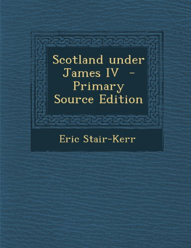 Scotland Under James IV - Primary Source Edition