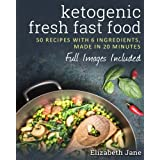 Ketogen Fresh Fast Food: 50 Recipes With 6 Ingredients (or Less), Made in 20 Minutes