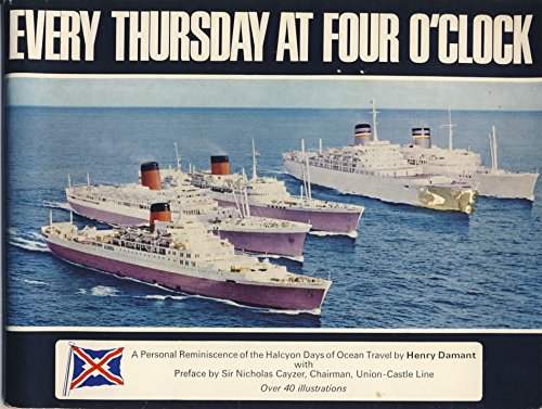 Every Thursday at Four O'Clock :A personal reminiscence of the Halcyon Days of Ocean Travel by P.R. Manager of Union Castle Line