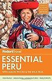 Fodor s Essential Peru: with Machu Picchu & the Inca Trail (Full-color Travel Guide)