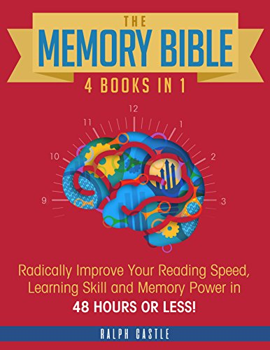 Memory: The Memory Bible 4 Books in 1 - Radically Improve Your Reading Speed, Learning Skill and Memory Power in 48 HOURS OR LESS! (Memory Improvement)