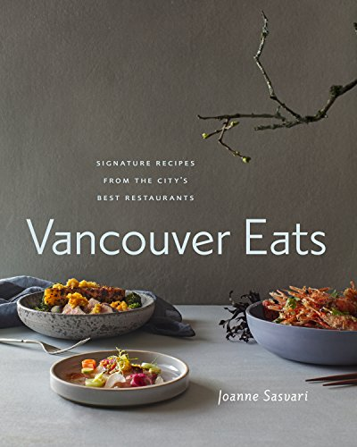 Vancouver Eats: Signature Recipes from the City's Best Restaurants by Sasvari