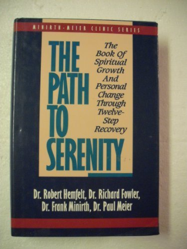 The Path to Serenity: The Book of Spiritual Growth and Personal Change Through Twelve-Step Recovery (Minirth-Meier Clinic ()