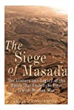 The Siege of Masada: The History and Legacy of the Battle that Ended the First Jewish-Roman War