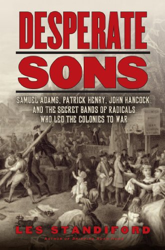 Desperate Sons: Samuel Adams, Patrick Henry, John Hancock, and the Secret Bands of Radicals Who Led the Colonies to War cover