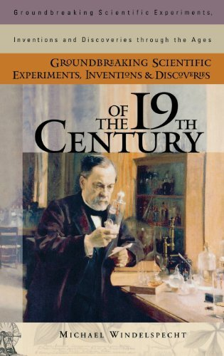 Groundbreaking Scientific Experiments, Inventions, and Discoveries of the 19th Century (Groundbreaking Scientific Experiments, Inventions and Discoveries through the Ages) 1st edition by Windelspecht, Michael (2003) Hardcover