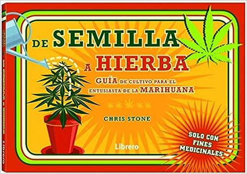 De La Semilla A La Hierba: Guia Para El Cultivo De Hierba Por Un Entusiasta De La Marihuana por Chris Stone epub