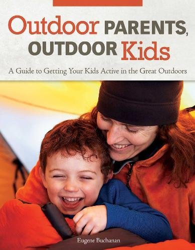 Read Online Outdoor Parents, Outdoor Kids: A Guide to Getting Your Kids Active in the Great Outdoors ebook