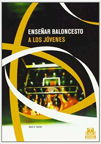 Ensenar Baloncesto a los jóvenes (Spanish Edition): David G. Faucher: 9788480196512: Amazon.com: Books