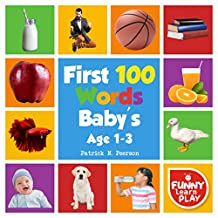 First 100 Words Baby's Age 1-3: For Bright Minds & Sharpening Skills - First 100 Words Toddler Eye-Catchy Photographs Awesome for Learning & Vocabulary (First 100 Books Book 2)