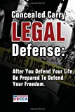 Concealed Carry Legal Defense: After You Defend Your Life, Be Prepared to Defend Your Freedom