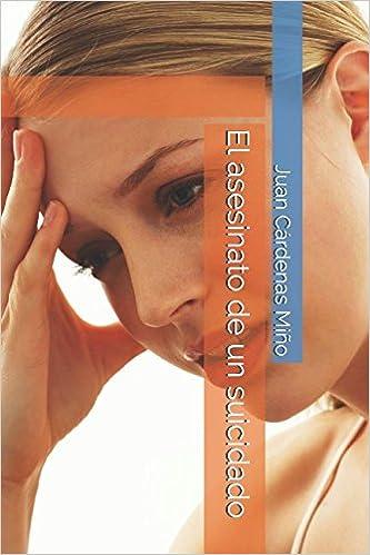 Amazon.com: El asesinato de un suicidado (Spanish Edition) (9781983006043): Juan Cárdenas Miño: Books
