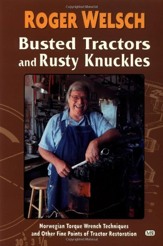 Busted Tractors and Rusty Knuckles: Norwegian Torque Wrench Techniques and Other Fine Points of Tractor Restoration (Tan Tractors)