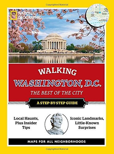 National Geographic Walking Washington, D.C. (National Geographic Walking Washington, DC: The Best of the)