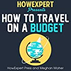 How to Travel on a Budget Hörbuch von  HowExpert Press, Meghan Maher Gesprochen von: Madelyn Morgan