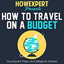 How to Travel on a Budget Audiobook by  HowExpert Press, Meghan Maher Narrated by Madelyn Morgan