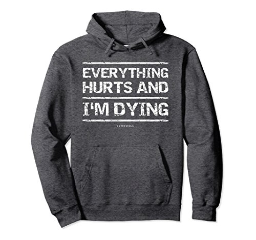 Unisex Funny Workout Hoodies: Everything Hurts And I'm Dying 2XL Dark Heather Everything Adult Hoody Sweatshirt