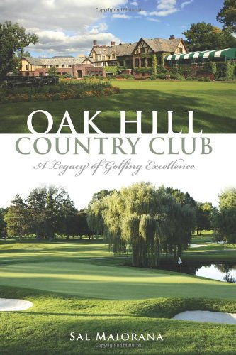 Oak Hill Country Club:: A Legacy of Golfing Excellence (Sports)